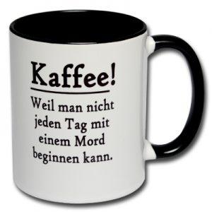 Kaffee Weil man nicht jeden Tag mit einem Mord beginnen kann