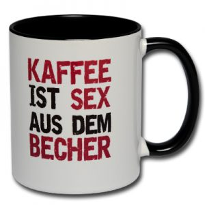 Kaffee ist Sex aus dem Becher