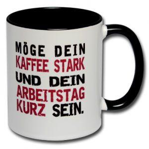 Möge dein Kaffee stark und dein Arbeitstag kurz sein