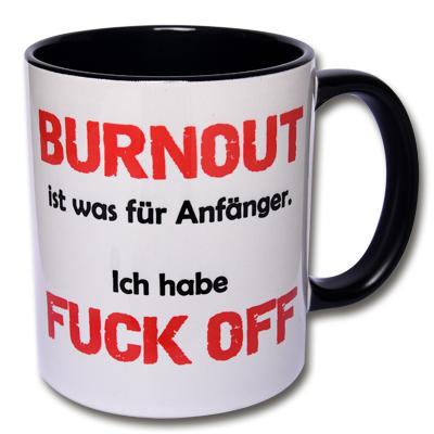 Tasse Burnout ist was für Anfänger
