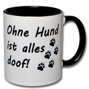Tasse Ohne Hund ist alles doof!