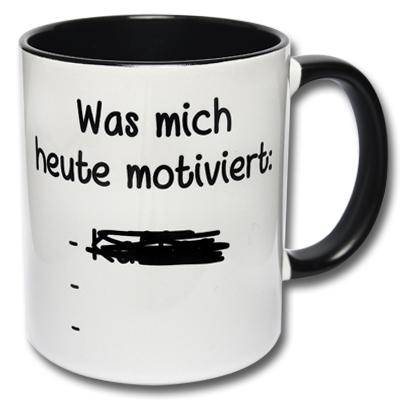 Tasse Was mich heute motiviert
