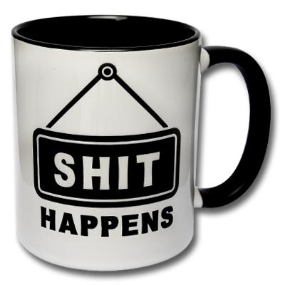 Tasse Shit Happens Kaffee