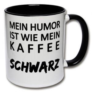 Tasse Mein Humor ist wie mein Kaffee Schwarz